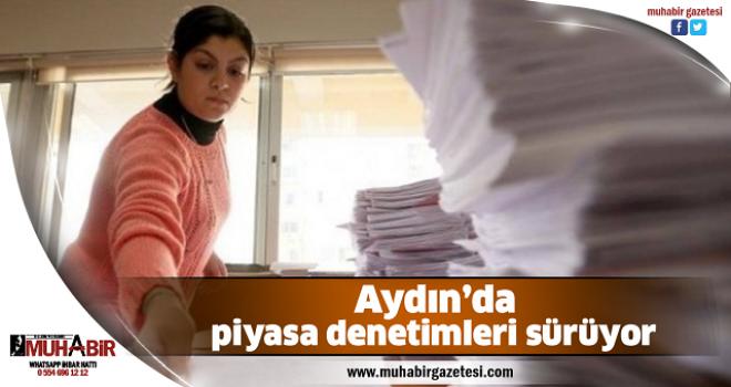 Aydın'da piyasa denetimleri sürüyor