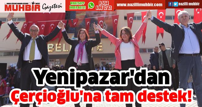 Yenipazar'dan Çerçioğlu'na tam destek!
