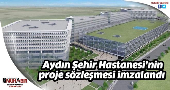 Aydın Şehir Hastanesi'nin proje sözleşmesi imzalandı