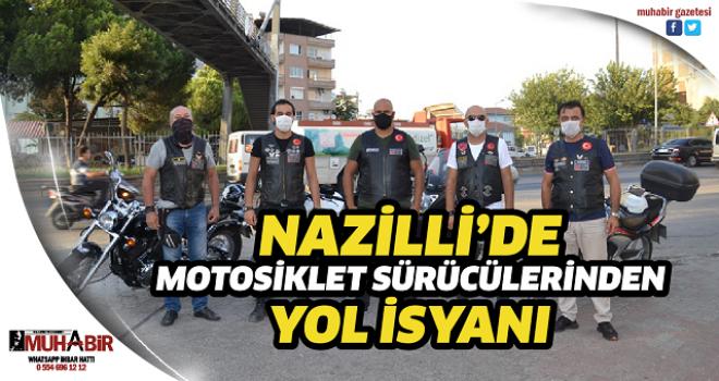 NAZİLLİ'DE MOTOSİKLET SÜRÜCÜLERİNDEN YOL İSYANI