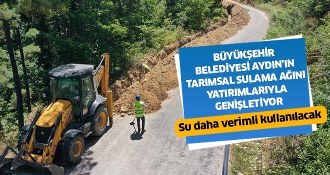 Büyükşehir, Aydın'ın tarımsal sulama ağını yatırımlarıyla genişletiyor