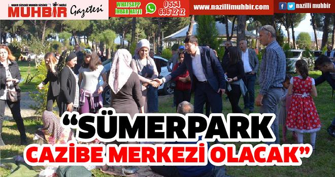 """SÜMERPARK CAZİBE MERKEZİ OLACAK"""