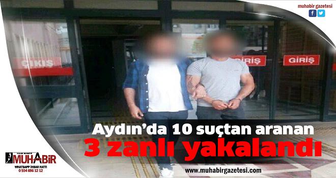 Aydın'da 10 suçtan aranan 3 zanlı yakalandı