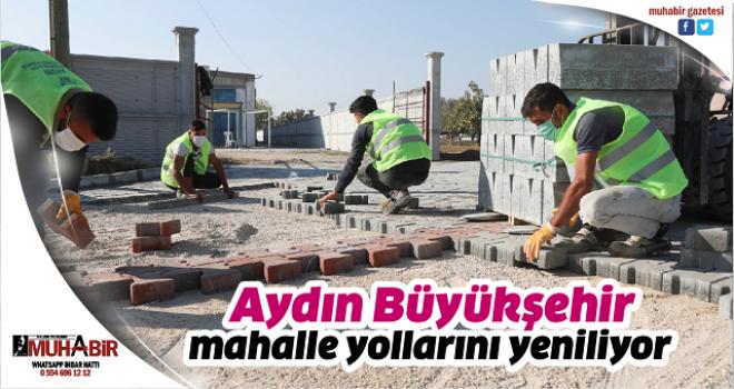 Aydın Büyükşehir mahalle yollarını yeniliyor
