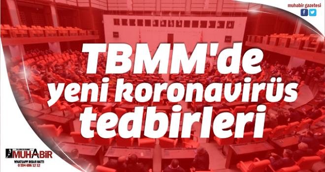 TBMM'de yeni koronavirüs tedbirleri