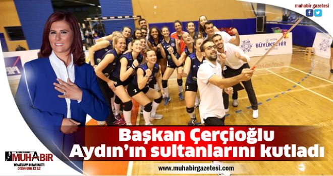 Başkan Çerçioğlu, Aydın'ın sultanlarını kutladı