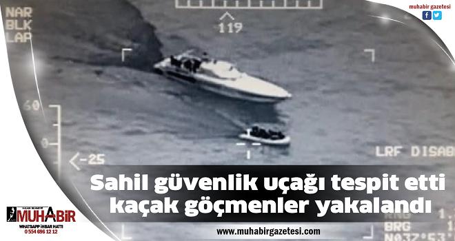 Sahil güvenlik uçağı tespit etti, kaçak göçmenler yakalandı