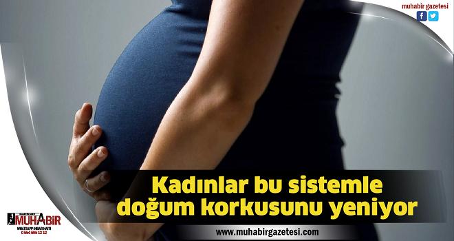 Kadınlar bu sistemle doğum korkusunu yeniyor