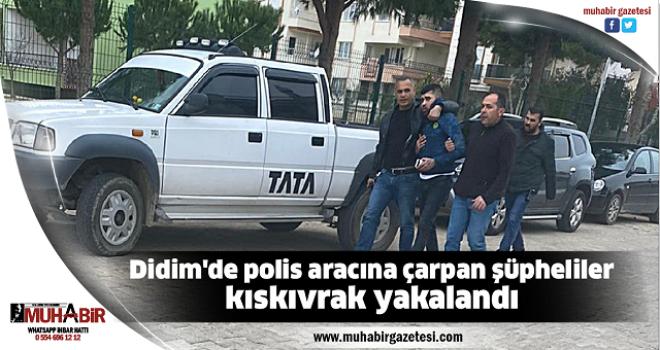 Didim'de polis aracına çarpan şüpheliler kıskıvrak yakalandı