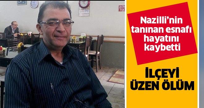 Nazilli'nin tanınan siması hayatını kaybetti