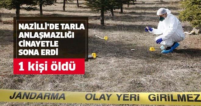 Nazilli'de tarla anlaşmazlığı cinayetle bitti