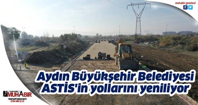 Aydın Büyükşehir Belediyesi ASTİS'in yollarını yeniliyor