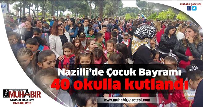 Nazilli'de Çocuk Bayramı 40 okulla kutlandı