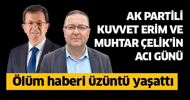 AK Partili Erim'in ve Muhtar Çelik'in acı günü