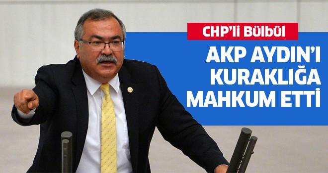 AKP Aydın'ı kuraklığa mahkum etti
