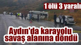 Aydın'da karayolu savaş alanına döndü: 1 ölü 3 yaralı