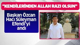 Başkan Özcan, Hacı Süleyman Efendi'yi andı