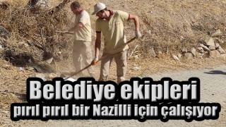 Belediye ekipleri pırıl pırıl bir Nazilli için çalışıyor