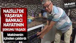 Nazilli'de yaşayan bankacı hayatının şokunu yaşadı