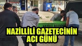 Nazillili Gazetecinin acı günü