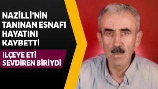 Nazilli'nin tanınan esnafı hayatını kaybetti