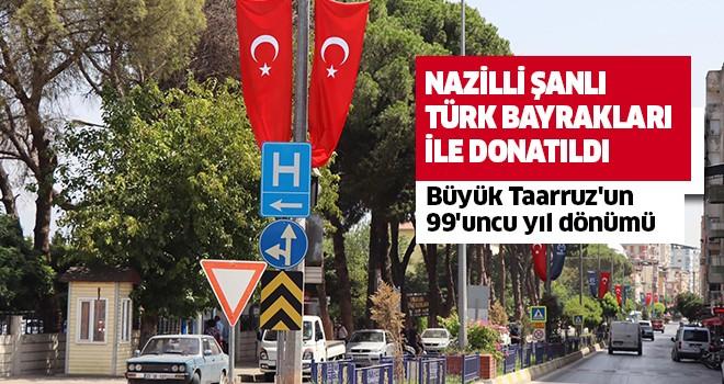 Nazilli Şanlı Türk Bayrakları İle Donatıldı
