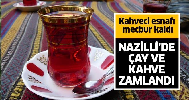 Nazilli'de çaya ve kahveye zam!