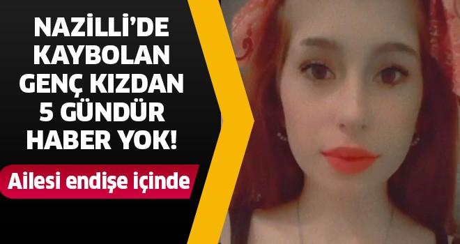 Nazilli'de kaybolan kızdan 5 gündür haber yok!