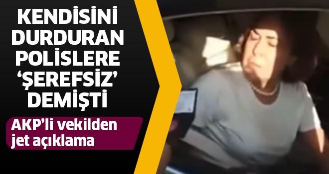 Polislere, 'şerefsiz' diyen AKP'li vekilden açıklama