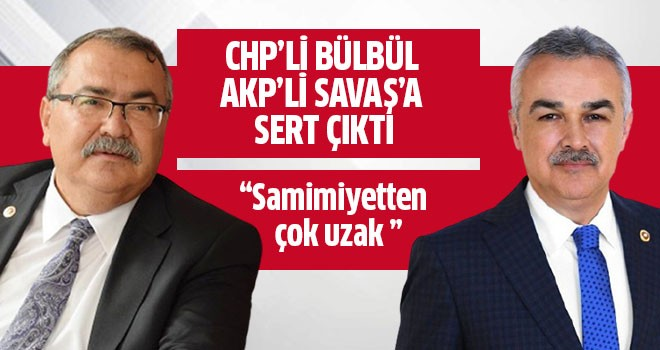 CHP'li Bülbül AKP'li Savaş'a sert çıktı