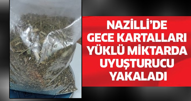 Nazilli'de yüklü miktarda uyuşturucu yakalandı