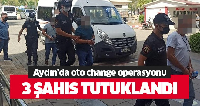 Oto Change operasyonunda 3 kişi tutuklandı