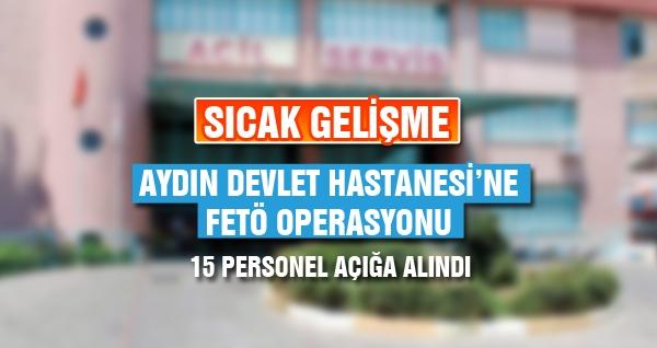 Aydın Devlet Hastanesi'ne FETÖ Operasyonu