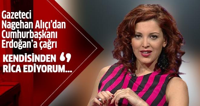Nagehan Alçı: Erdoğan'dan rica ediyorum...