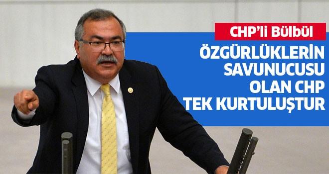 """""""Özgürlüklerin savunucusu olan CHP tek kurtuluştur"""""""