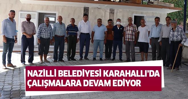 Nazilli Belediyesi Karahallı'da çalışmalara devam ediyor