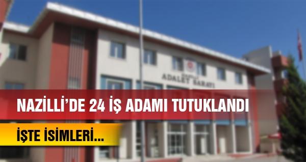 Nazilli'de 24 İş Adamı Tutuklandı